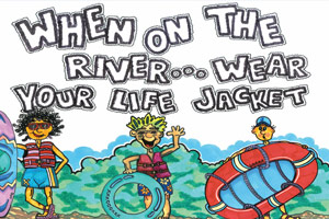 A cartoon showing 3 kids in lifejackets reads, When on the river...wear your life jacket. Twelve and under...It is the law. Be Safe!